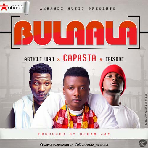Capasta x Epixode x Article Wan - Bulaala (Prod By Dream Jay)