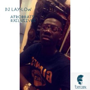 Dj Lay-Low - Afrobeats Exclusives