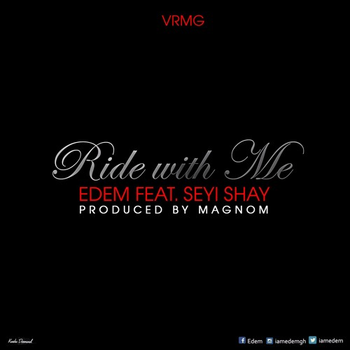 Edem ft Seyi Shay – Ride With Me (Prod by Magnom)