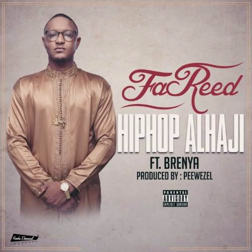 FaReed ft Brenya – Hiphop Alhaji (Prod by Peewezel)