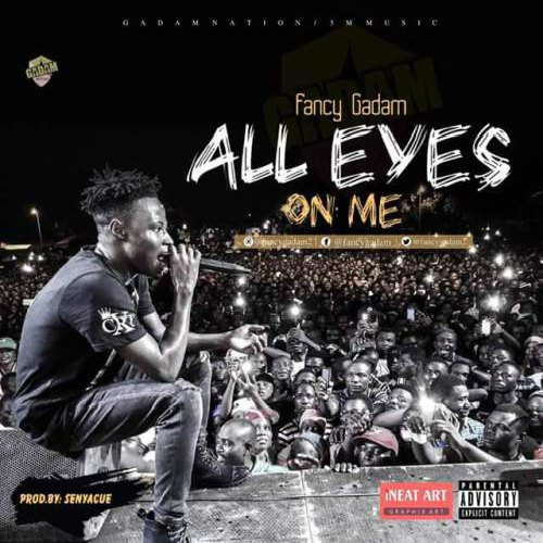 Fancy Gadam – All Eyes On Me (Prod By Senyo Cue)