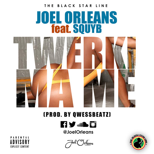 Joel Orleans ft Squyb – Twerki Ma Me (Prod By QwessBeatz)