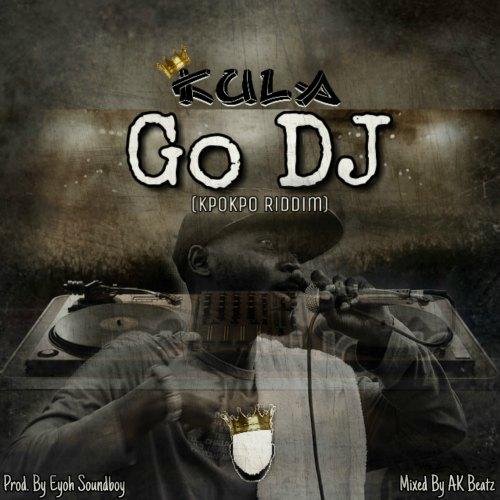 Kula, acknowledges over 60 DJs in his new single titled Go DJ | Kula - Go DJ (Kpoko Riddim)