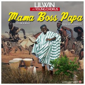 Lil Win ft Young Chorus - Mama Boss Papa (Yimama)(Prod By Slodezzy) LYRICS: Lil Win ft Young Chorus - Mama Boss Papa (Yimama)