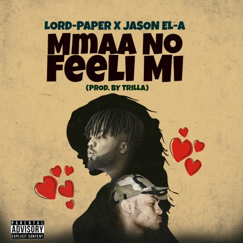 Lord Paper outdoors 'Mmaa No Feeli Mi', his first official song for 2017 - Lord Paper ft Jason EL-A - Mmaa No Feeli Mi (Prod By Trilla)