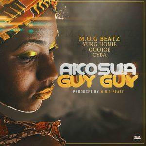 M.O.G Beatz X Yung Homie X Cyba X Oojoe - Akosua Guy Guy (Prod By M.O.G Beatz)