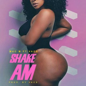 Mac M - Shake Am (Prod By Vacs)