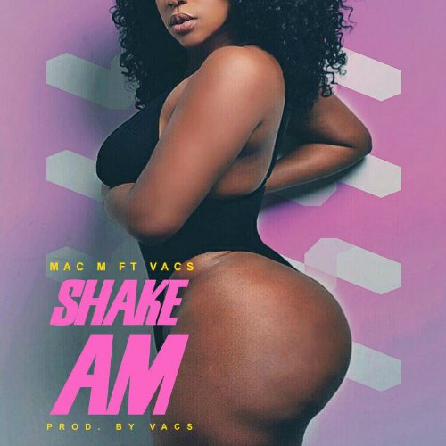 Mac M – Shake Am (Prod By Vacs)