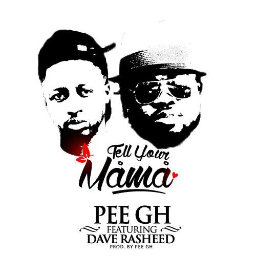 PEE GH ft Dave Rasheed – Tell Your Mama (Prod By PEE GH)