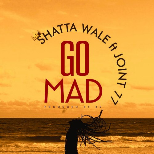 Shatta Wale ft Joint 77 – Go Mad (Prod By B2)