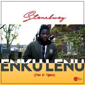 Stonebwoy - Enku Lenu (Prod By Awaga) | LYRICS: Stonebwoy - Enku Lenu