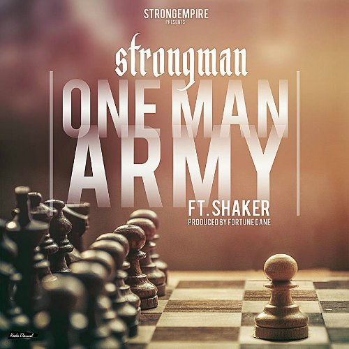 Strongman ft Lil Shaker – One Man Army (Prod By Fortune Dane)