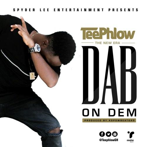 Teephlow – Dab On Dem (Prod By KopowBeatGad)