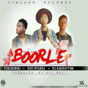 Torgborski ft Koo Ntakra X Elementim - Boorle (Prod By Nytwulf beatz)