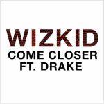 Wizkid x Drake - Come Closer