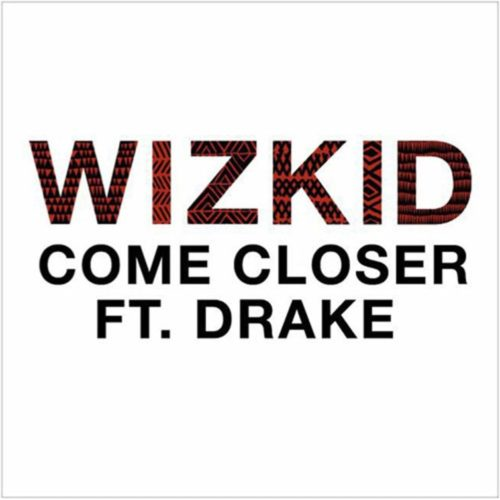 Wizkid x Drake – Come Closer