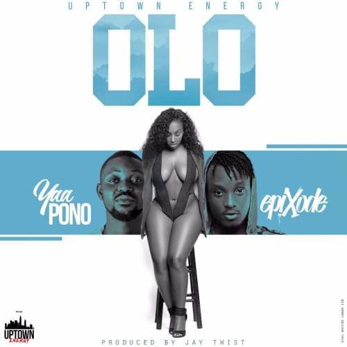 Yaa Pono ft Epixode - Olo (Prod By Jay Twist)
