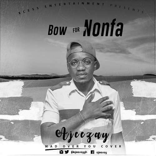 Ajeezay – Bow For Nonfa (Mad Over You Cover)(Mixed By DDT Beat)