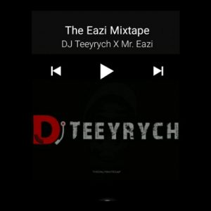 DJ MIX: DJ Teeyrych X Mr Eazi - The Eazi Mixtape