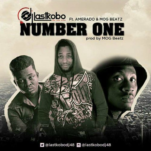 Dj Last Kobo – Number One ft M.O.G X Amerado (Prod By M.O.G Beatz)