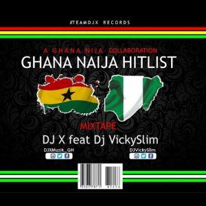 DJ X feat. DJ Vickyslim - Ghana Naija Hitlist (Ghana Naija Collabo)