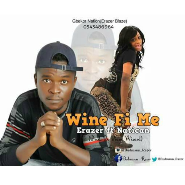 Erazer – Wine Fi Me (feat Natican)(Prod By Piano Wizard)