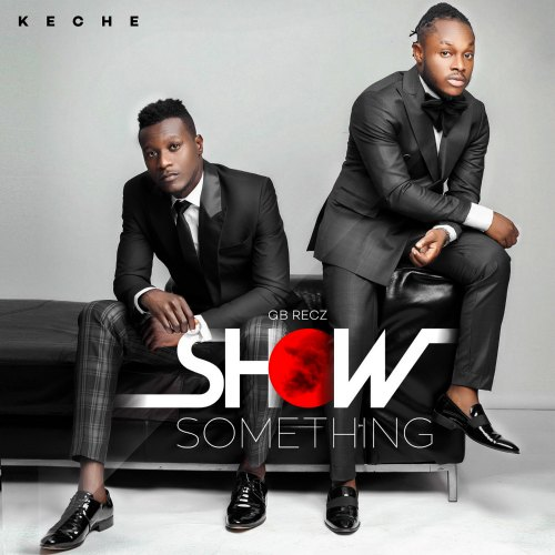 Keche – Show Something (Prod By Mix Masta Garzy)