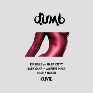 Kuvie - Dumb (feat. Ria Boss as Hajia Kitty x Baba Sana x BBgB x Jasmine Mack x Naadu)