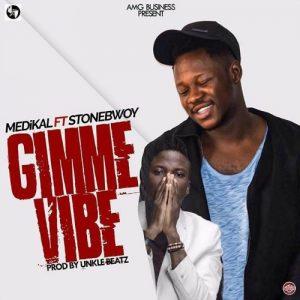 Medikal ft Stonebwoy Gimme Vibe (Prod By Unkle Beatz)