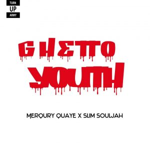 Merqury Quaye - Ghetto Youth (Feat. Slim Soja)(Prod by NAD Xclusive)