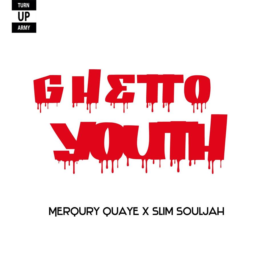 Merqury Quaye - Ghetto Youth (Feat. Slim Soja)(Prod by NAD Xclusive)
