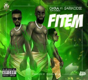 Okra Tom Dawidi - Fitem (feat. Sarkodie)(Prod By Nshona Muzick)