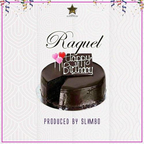 Raquel - Happy Birthday (Prod By Slimbo)