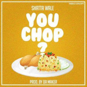 Shatta Wale - You Chop (Prod By Da Maker)