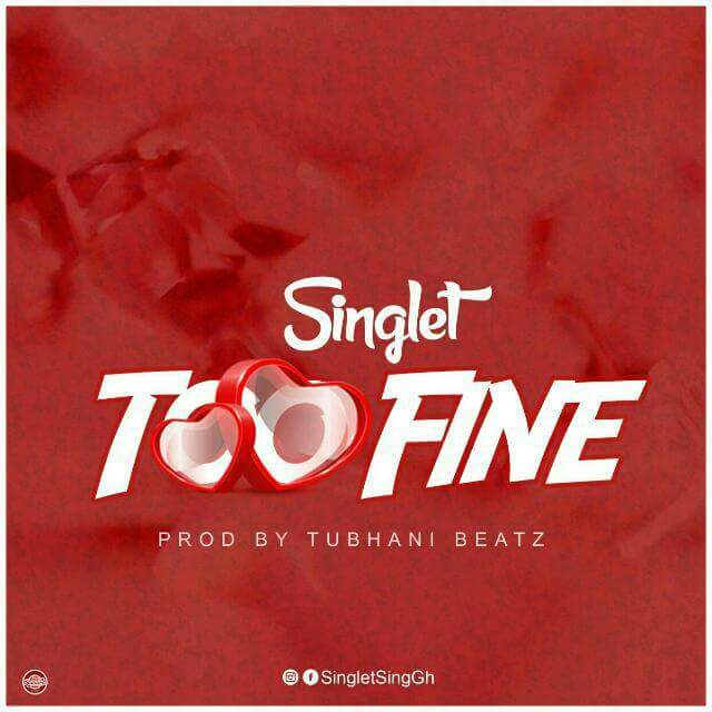 Singlet – Too Fine (Prod By Tubhani Beatz)