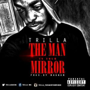 Trilla - The Man In Your Mirror (Prod. By Magnom)