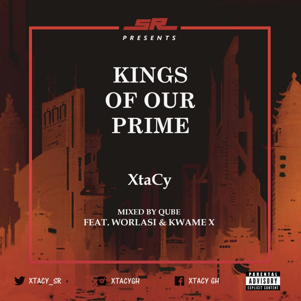 XtaCy - Kings Of Our Prime (Feat. Worlasi & Kwame X)(Mixed By Qube)