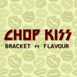 Bracket - Chop Kiss (feat. Flavour)(Prod By Masterkraft)