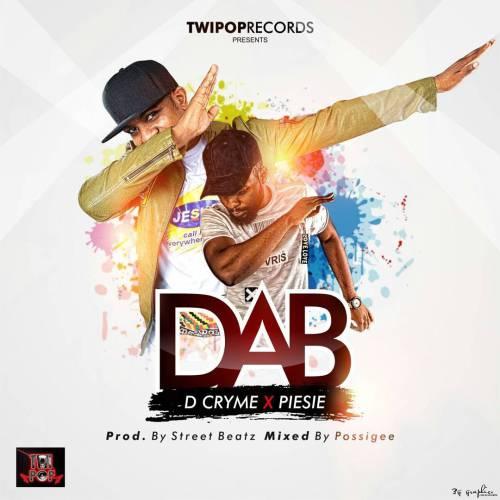 D Cryme - DAB (feat Piesie)(Prod By StreetBeatz)