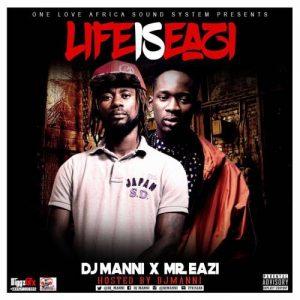 DJ Manni x Mr. Eazi - Life is Eazi (Hosted by DJ Manni)