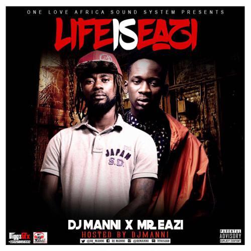 DJ Manni x Mr. Eazi – Life is Eazi (Hosted by DJ Manni)