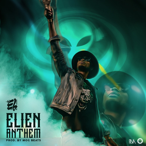 E.L – ELien Anthem (LOMI)(Prod. By M.O.G Beatz)