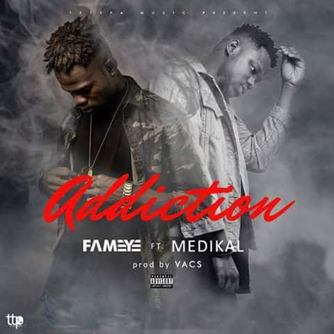 Fameye – Addiction (feat Medikal)(Prod. By Vacs)