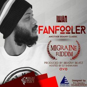 IWAN - Fan Fooler (Shatta Wale Diss)(Migraine Riddim)(Prod. By Brainy Beatz)