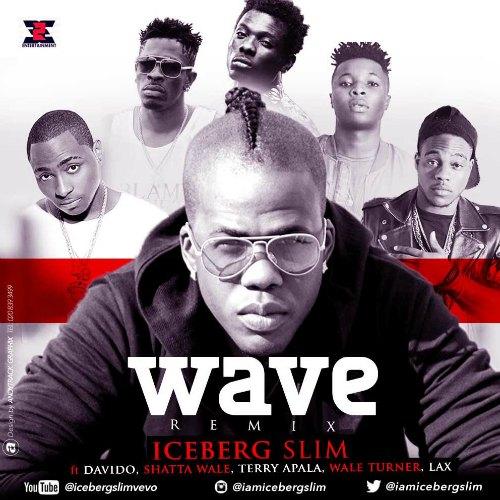 Iceberg Slim – Wave Remix (ft. Davido x Shatta Wale x Wale Turner x Terry Apala x LAX)
