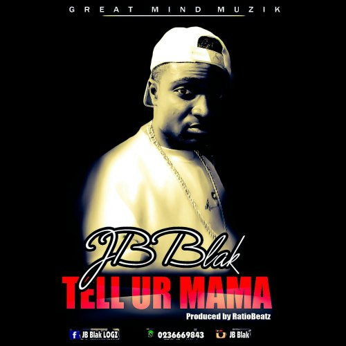JB Blak - Tell Ur Mama (Prod Ratio Beatz)