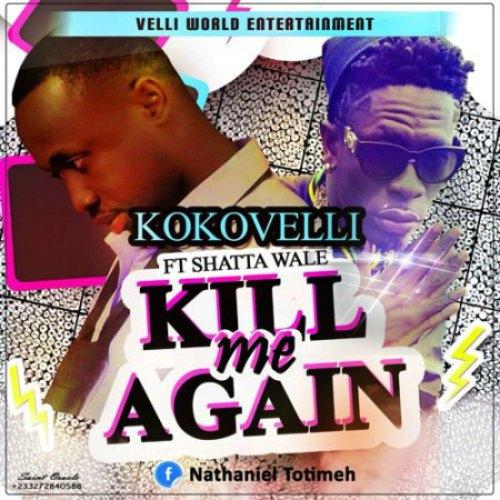 Kokoveli – Kill Me Again (feat. Shatta Wale)(Prod by Da Maker)