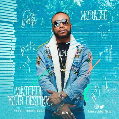 Morachi – Match Up Your Destiny (Prod By iLblackibeat)