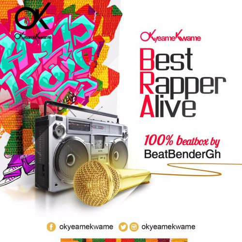 Okyeame Kwame – Best Rapper Alive (feat. Beat Bender)(Prod. by Abochi)