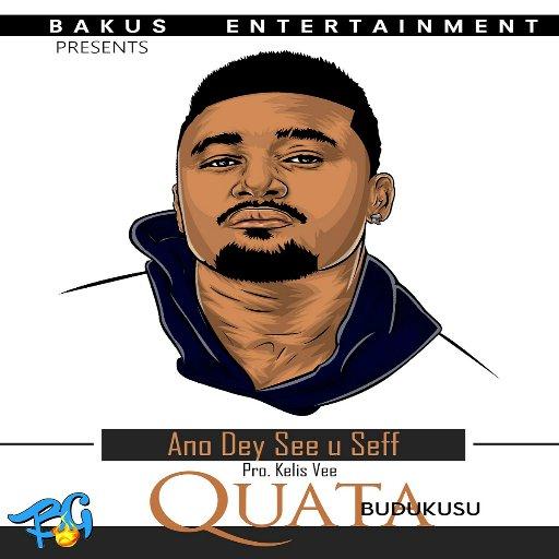 Quata Budukusu – Ano Dey See You Seff (Prod By Kelis Vee Bangerz)
